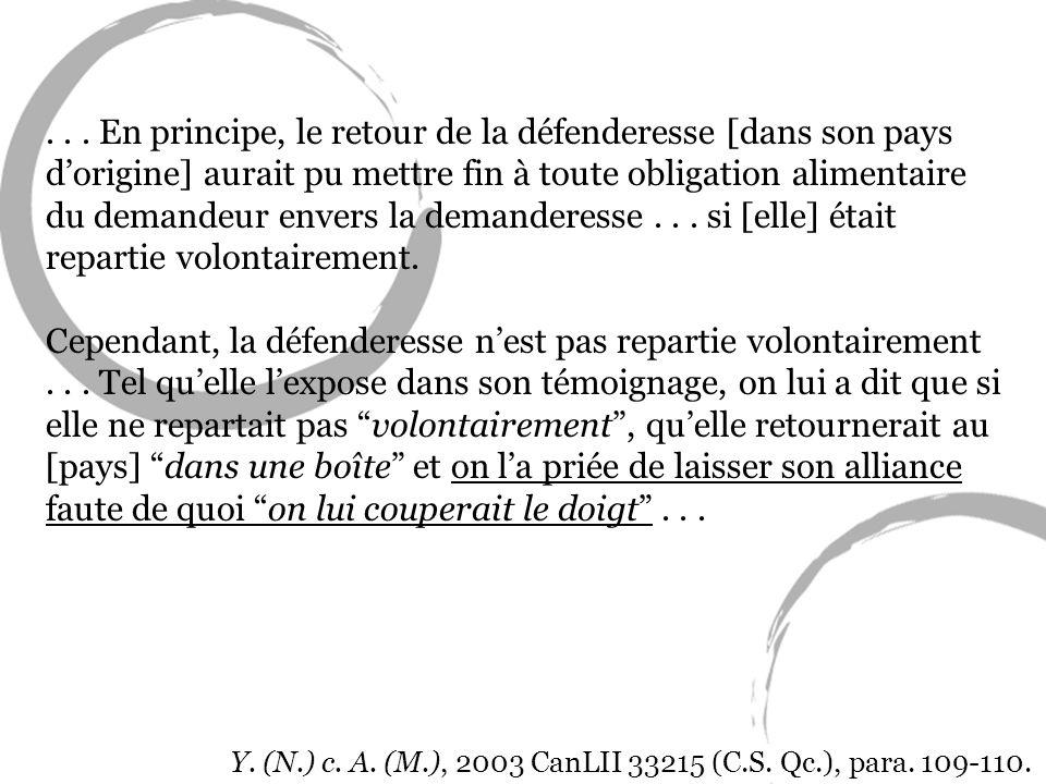 Y. (N.) c. A. (M.), 2003 CanLII 33215 (C.S. Qc.), para. 109-110.... En principe, le retour de la défenderesse [dans son pays dorigine] aurait pu mettr