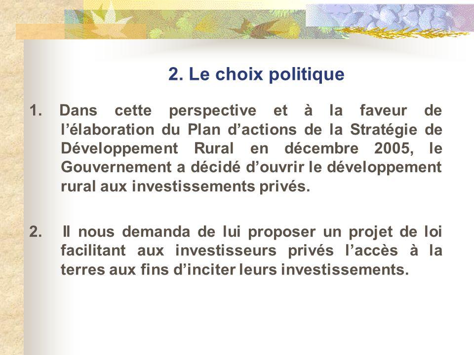 2. Le choix politique 1. Dans cette perspective et à la faveur de lélaboration du Plan dactions de la Stratégie de Développement Rural en décembre 200