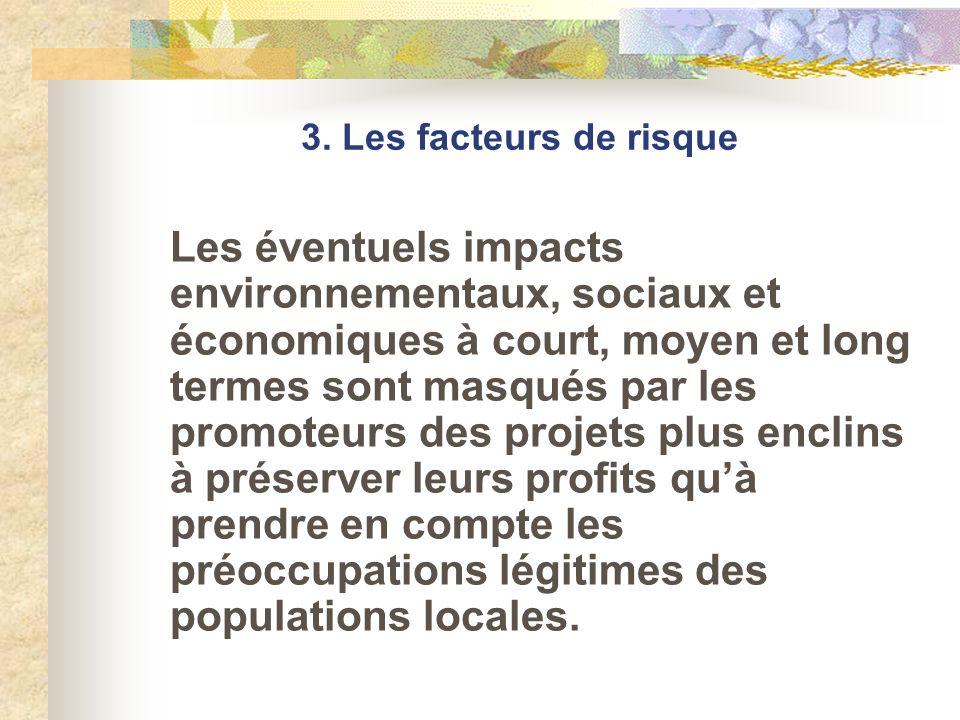 3. Les facteurs de risque Les éventuels impacts environnementaux, sociaux et économiques à court, moyen et long termes sont masqués par les promoteurs