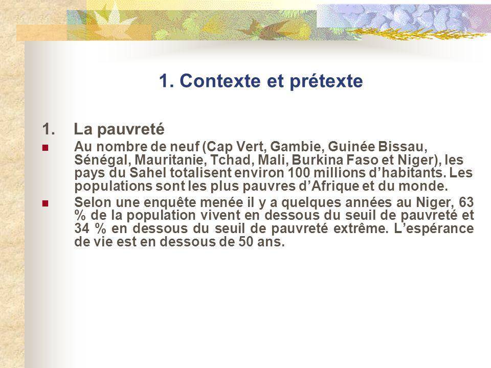1. Contexte et prétexte 1. La pauvreté Au nombre de neuf (Cap Vert, Gambie, Guinée Bissau, Sénégal, Mauritanie, Tchad, Mali, Burkina Faso et Niger), l