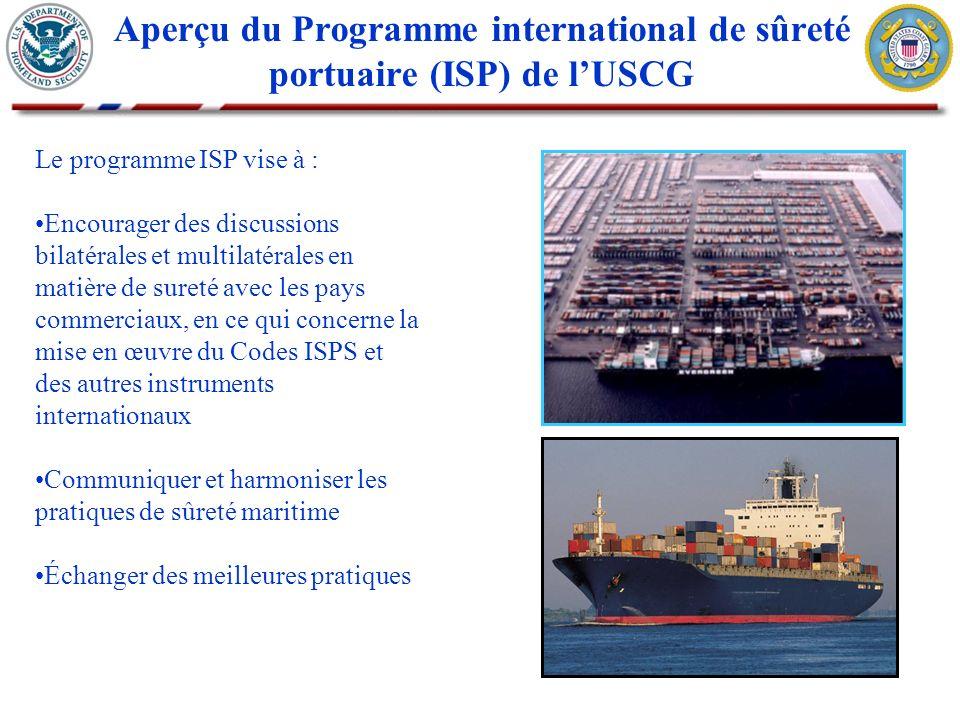 Aperçu du Programme international de sûreté portuaire (ISP) de lUSCG Le programme ISP vise à : Encourager des discussions bilatérales et multilatérale