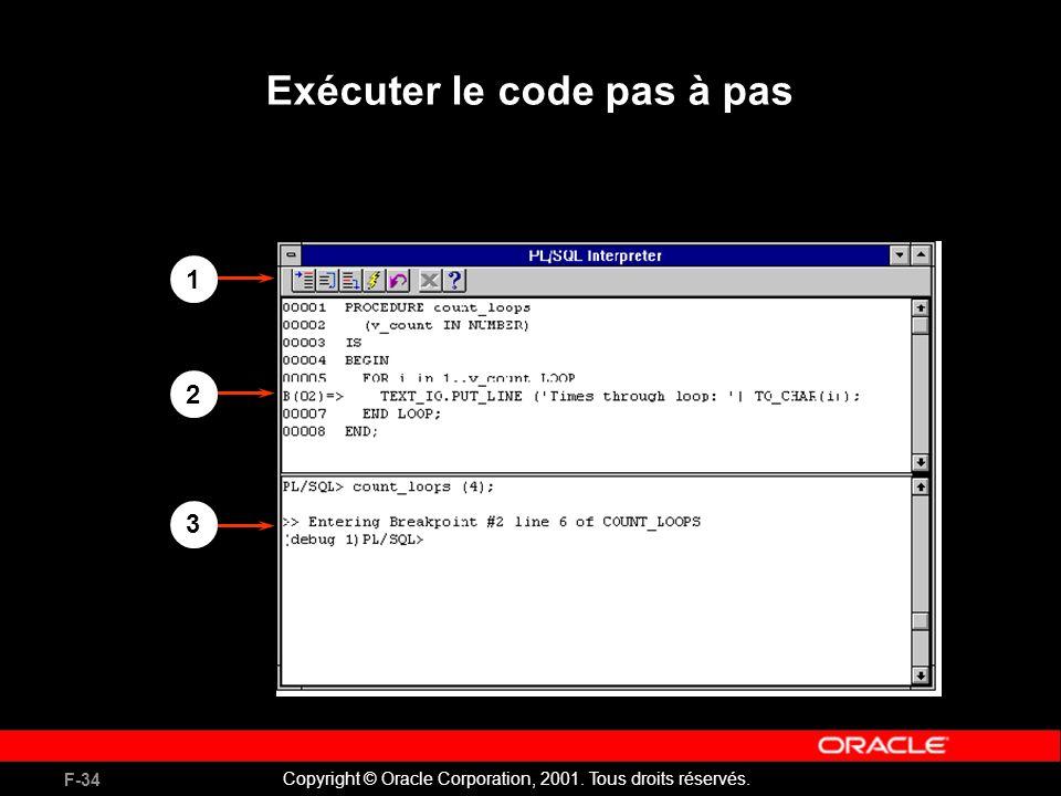 F-34 Copyright © Oracle Corporation, 2001. Tous droits réservés. Exécuter le code pas à pas 1 2 3