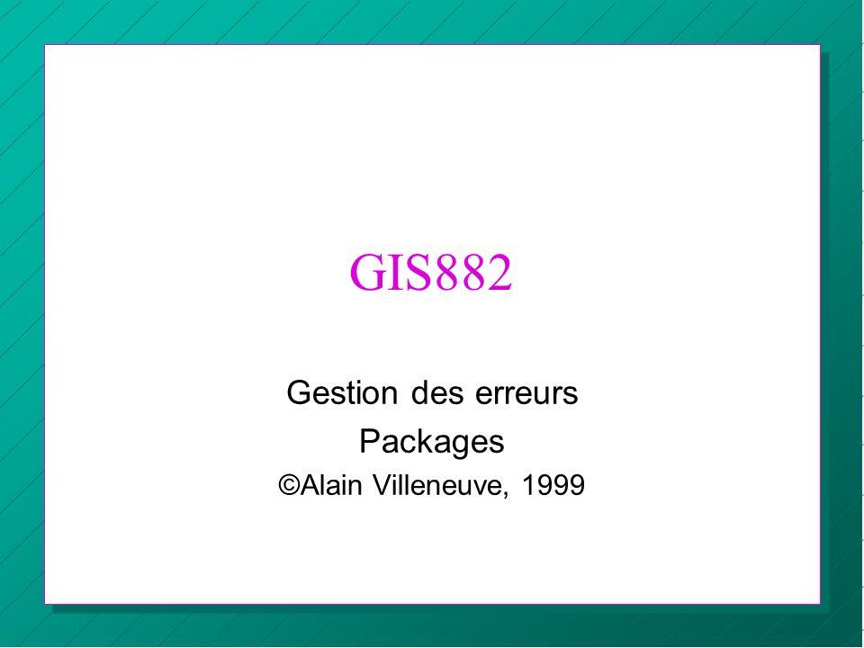 GIS882 Gestion des erreurs Packages ©Alain Villeneuve, 1999