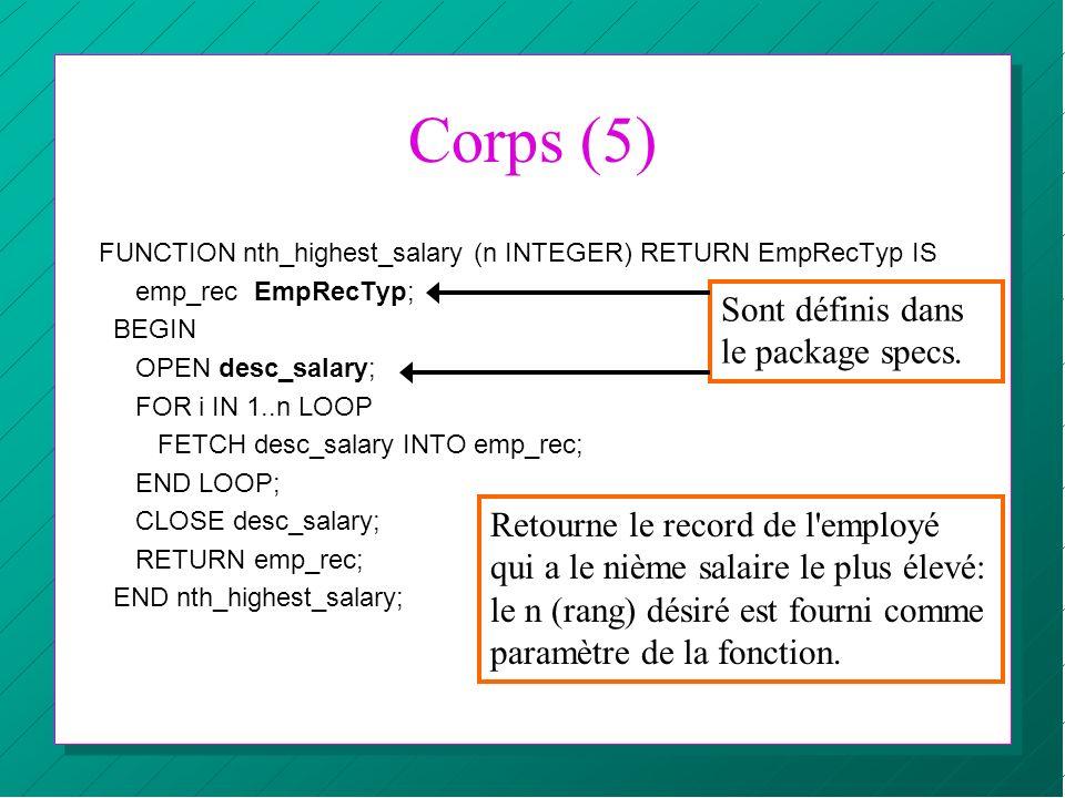 Corps (5) FUNCTION nth_highest_salary (n INTEGER) RETURN EmpRecTyp IS emp_rec EmpRecTyp; BEGIN OPEN desc_salary; FOR i IN 1..n LOOP FETCH desc_salary