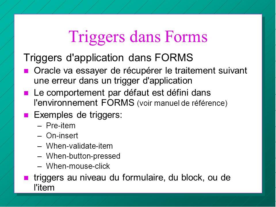 Triggers dans Forms Triggers d'application dans FORMS n Oracle va essayer de récupérer le traitement suivant une erreur dans un trigger d'application