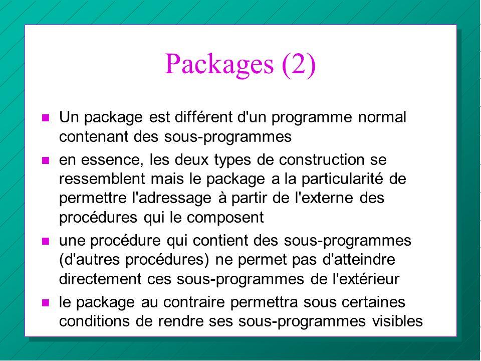 Packages (2) n Un package est différent d'un programme normal contenant des sous-programmes n en essence, les deux types de construction se ressemblen