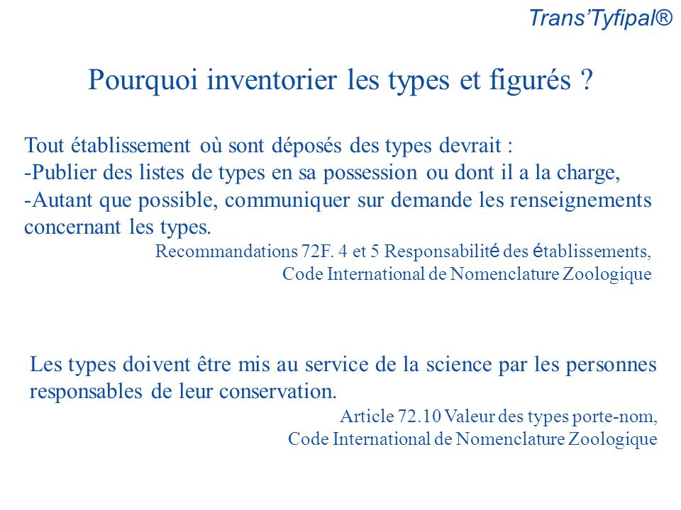 TransTyfipal® Pourquoi inventorier les types et figurés ? Tout établissement où sont déposés des types devrait : -Publier des listes de types en sa po