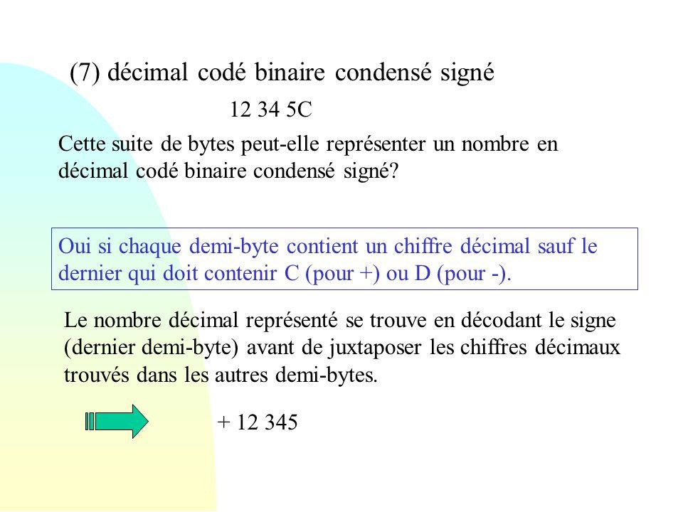 (7) décimal codé binaire condensé signé 12 34 5C Cette suite de bytes peut-elle représenter un nombre en décimal codé binaire condensé signé? Oui si c
