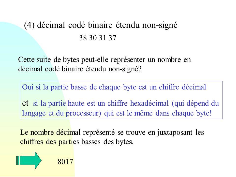 (4) décimal codé binaire étendu non-signé 38 30 31 37 Cette suite de bytes peut-elle représenter un nombre en décimal codé binaire étendu non-signé? O