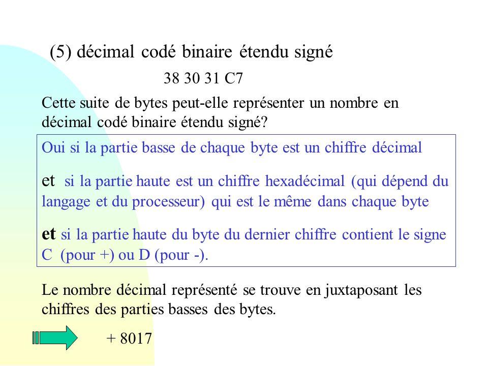 (5) décimal codé binaire étendu signé 38 30 31 C7 Cette suite de bytes peut-elle représenter un nombre en décimal codé binaire étendu signé? Oui si la