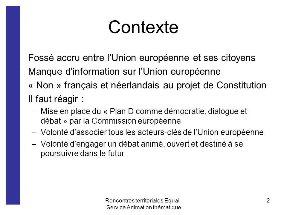 Rencontres territoriales Equal - Service Animation thématique 2 Contexte Fossé accru entre lUnion européenne et ses citoyens Manque dinformation sur l