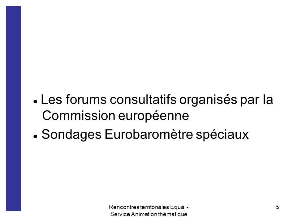 Rencontres territoriales Equal - Service Animation thématique 6 Après la consultation La Commission européenne résume les réponses reçues et formule des conclusions afin de proposer des plans daction dans plusieurs domaines daction