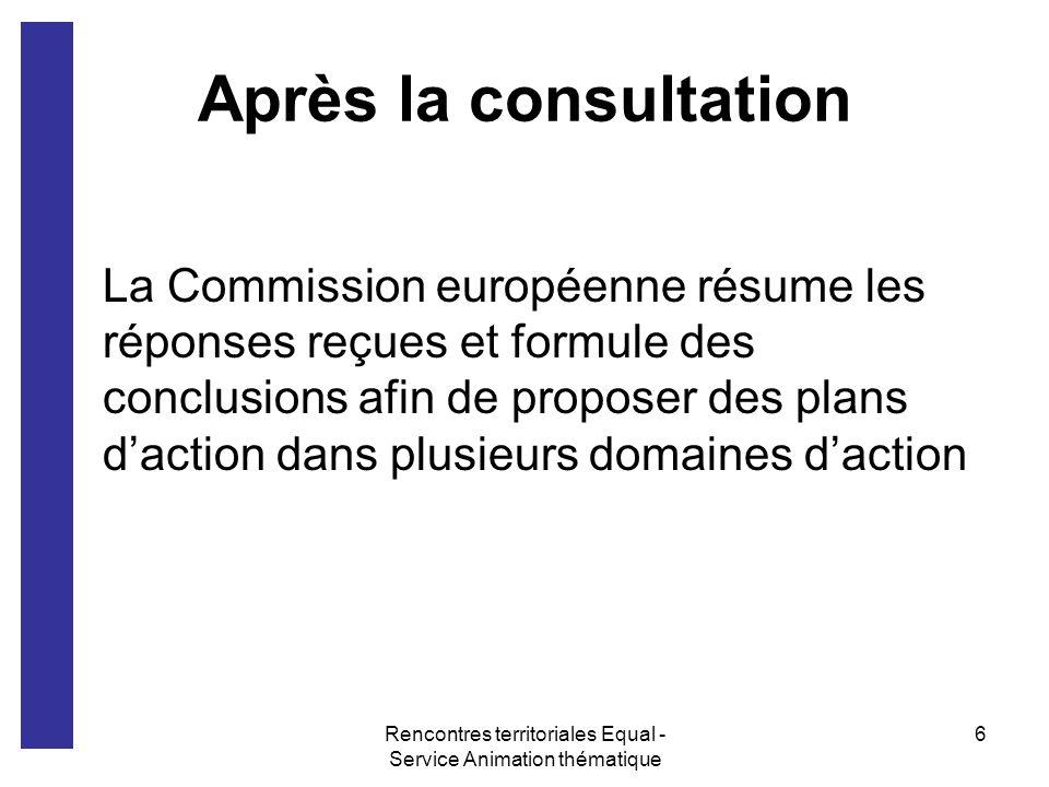 Rencontres territoriales Equal - Service Animation thématique 6 Après la consultation La Commission européenne résume les réponses reçues et formule d