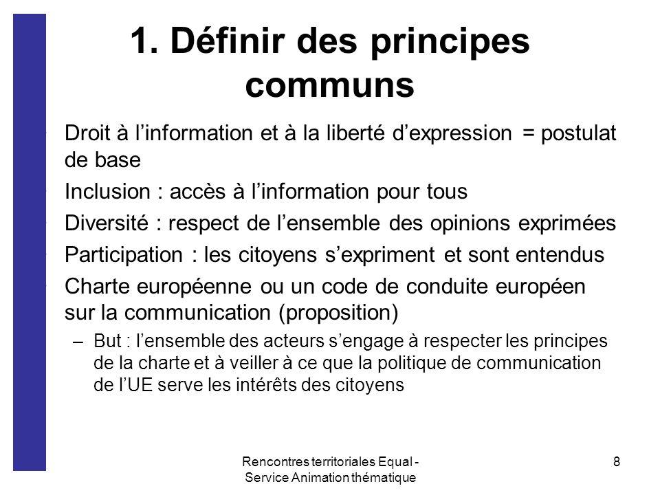 Rencontres territoriales Equal - Service Animation thématique 8 1. Définir des principes communs Droit à linformation et à la liberté dexpression = po