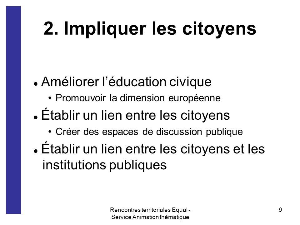 Rencontres territoriales Equal - Service Animation thématique 9 2. Impliquer les citoyens Améliorer léducation civique Promouvoir la dimension europée