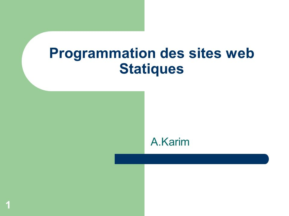 1 Programmation des sites web Statiques A.Karim