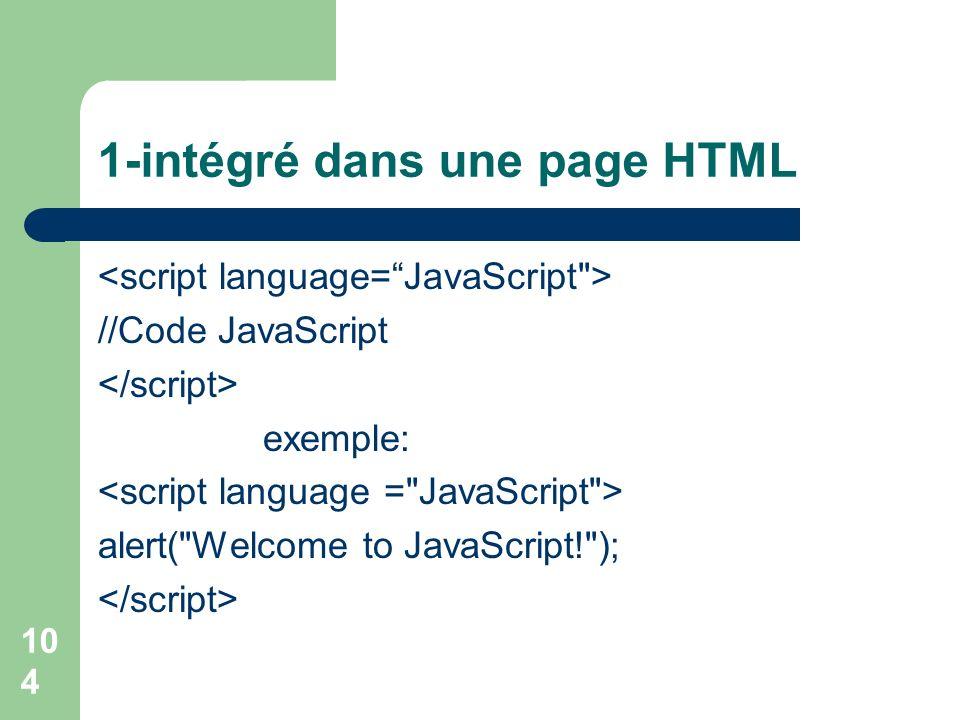 104 1-intégré dans une page HTML //Code JavaScript exemple: alert(