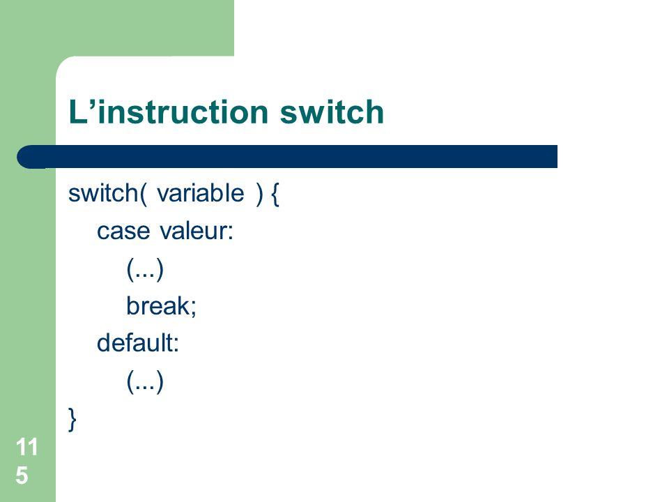115 Linstruction switch switch( variable ) { case valeur: (...) break; default: (...) }