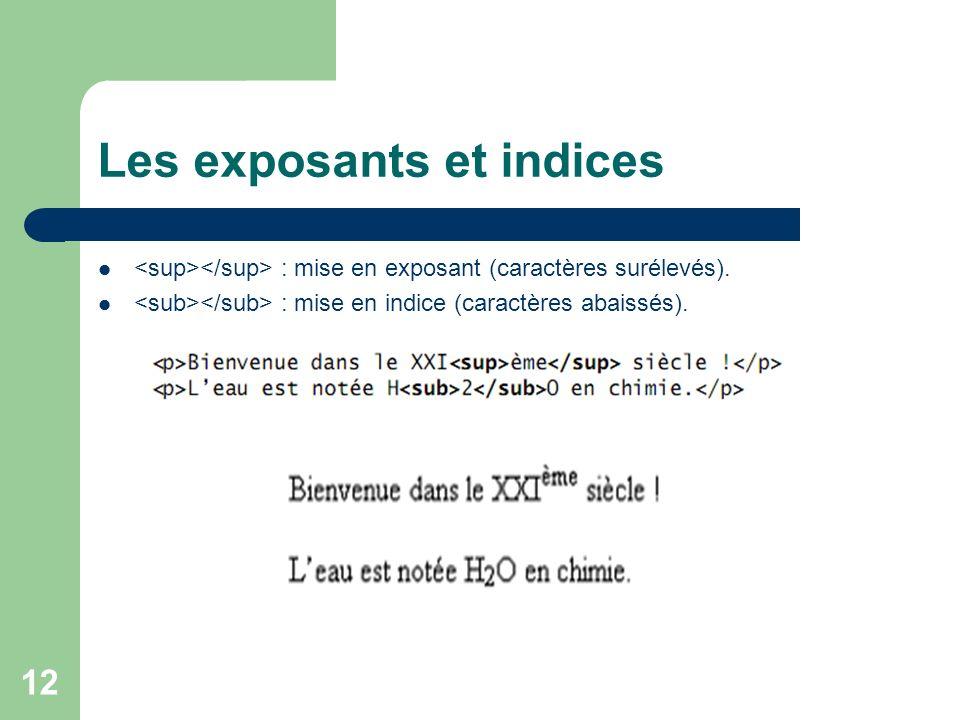12 Les exposants et indices : mise en exposant (caractères surélevés). : mise en indice (caractères abaissés).