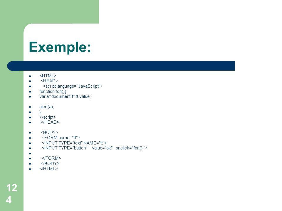 Exemple: function fon(){ var a=document.ff.tt.value; alert(a); } 124