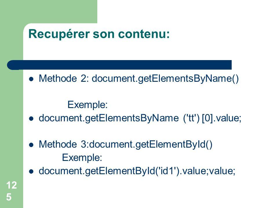 Recupérer son contenu: Methode 2: document.getElementsByName() Exemple: document.getElementsByName ('tt') [0].value; Methode 3:document.getElementById