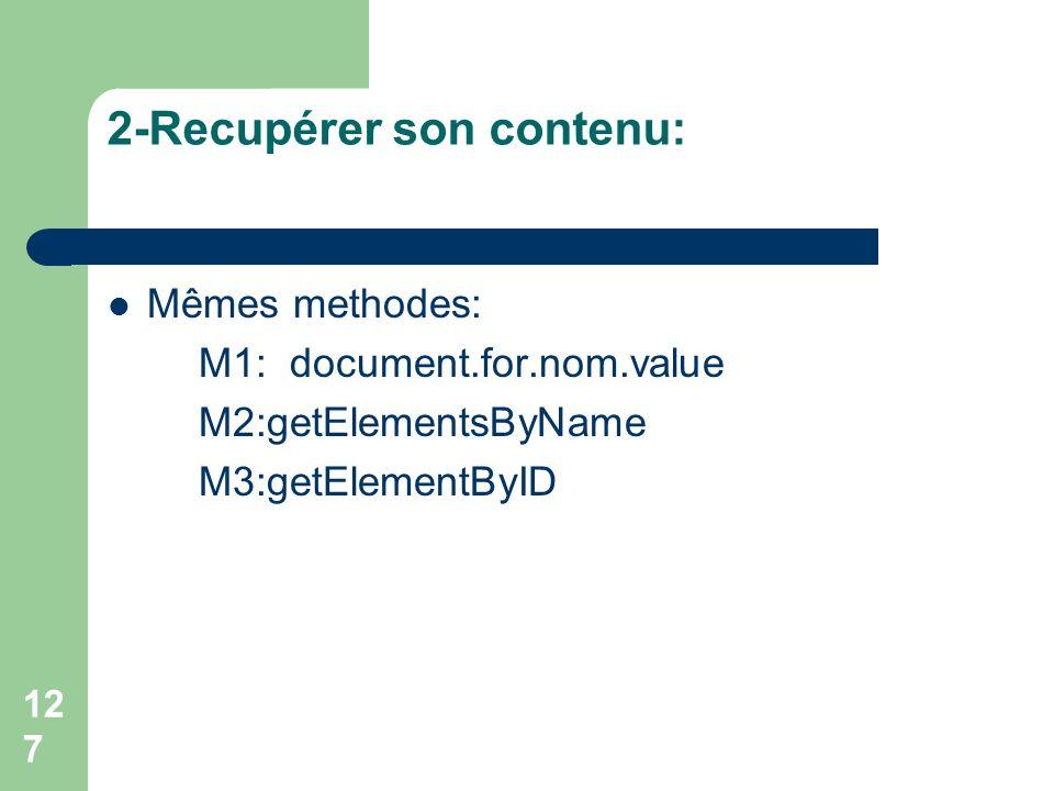 2-Recupérer son contenu: Mêmes methodes: M1: document.for.nom.value M2:getElementsByName M3:getElementByID 127