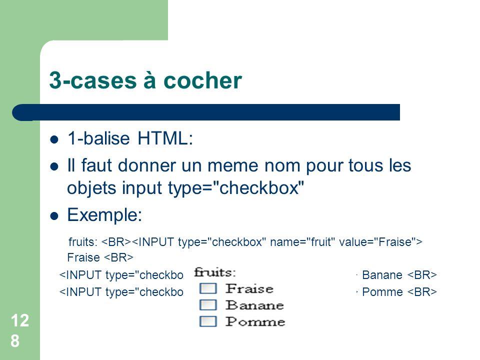 3-cases à cocher 1-balise HTML: Il faut donner un meme nom pour tous les objets input type=