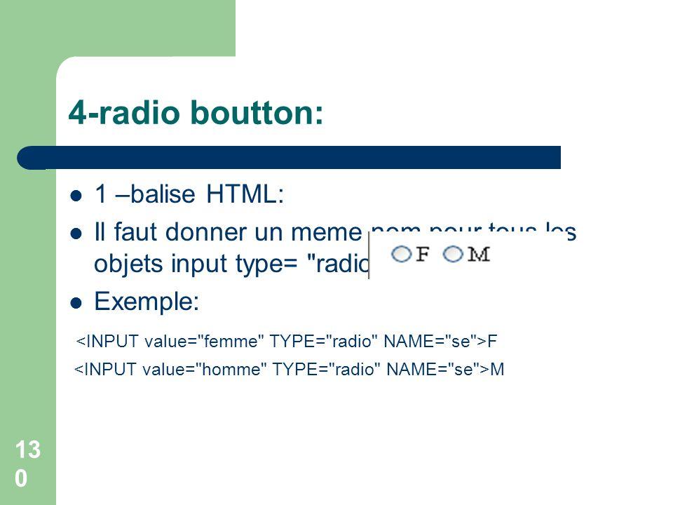 4-radio boutton: 1 –balise HTML: Il faut donner un meme nom pour tous les objets input type= radio Exemple: F M 130