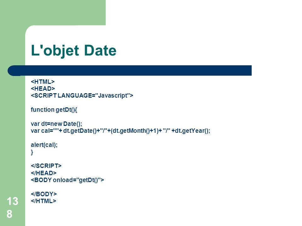 138 L'objet Date function getDt(){ var dt=new Date(); var cal=