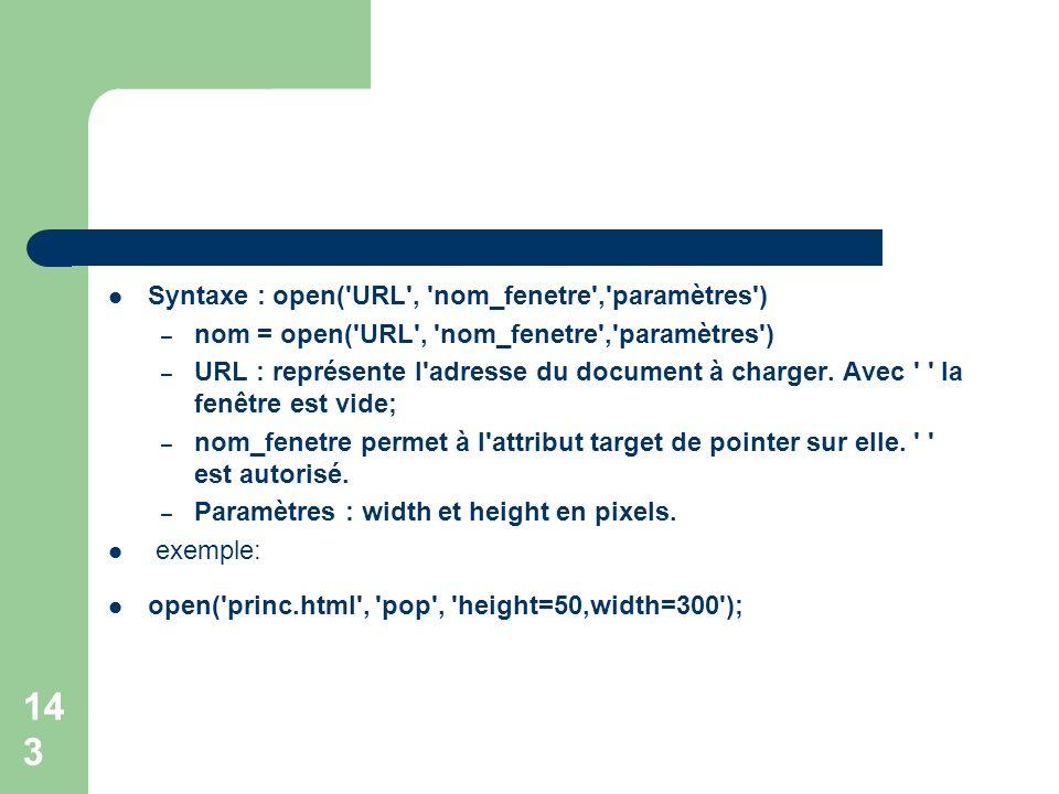 Syntaxe : open('URL', 'nom_fenetre','paramètres') – nom = open('URL', 'nom_fenetre','paramètres') – URL : représente l'adresse du document à charger.