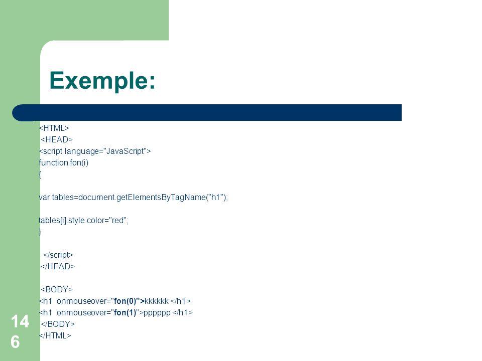 Exemple: function fon(i) { var tables=document.getElementsByTagName( h1 ); tables[i].style.color= red ; } kkkkkk pppppp 146