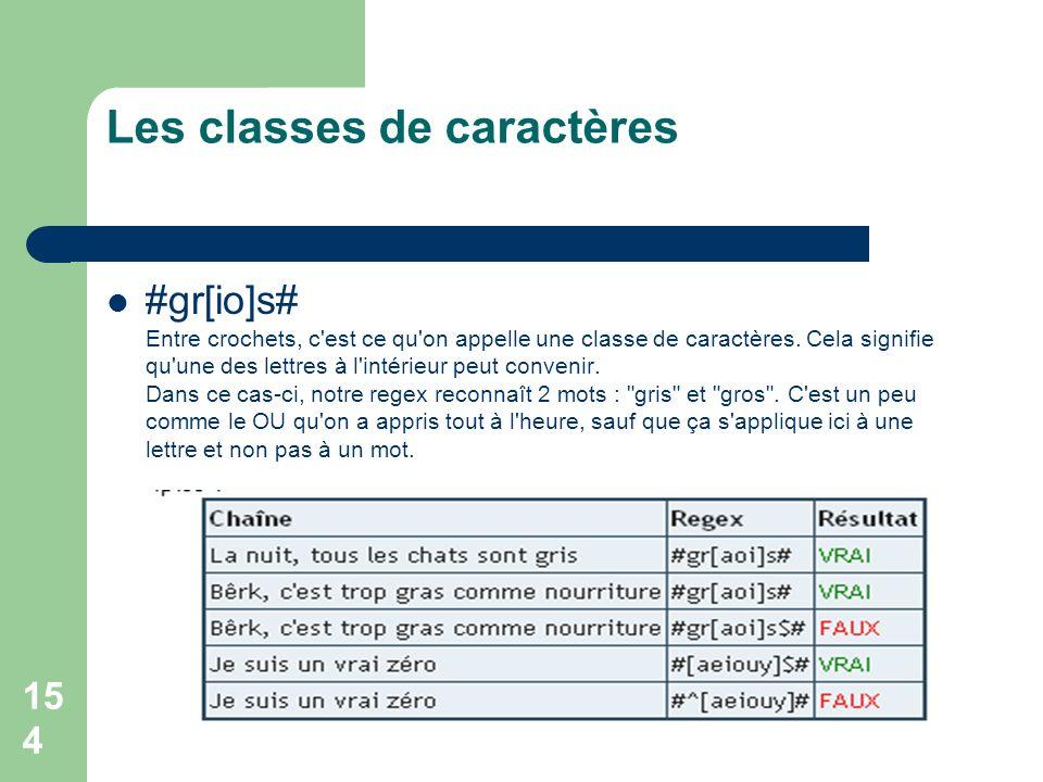 154 Les classes de caractères #gr[io]s# Entre crochets, c'est ce qu'on appelle une classe de caractères. Cela signifie qu'une des lettres à l'intérieu