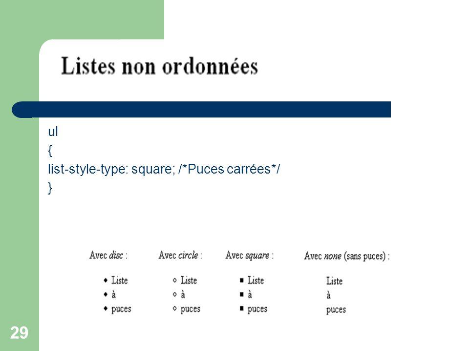 29 ul { list-style-type: square; /*Puces carrées*/ }