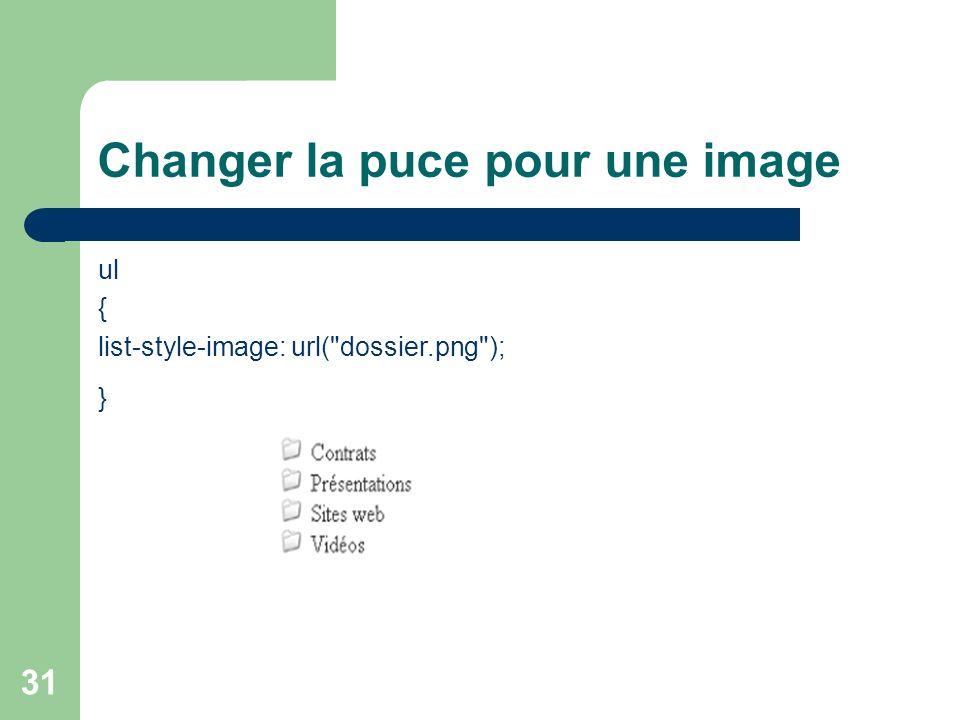 31 Changer la puce pour une image ul { list-style-image: url( dossier.png ); }