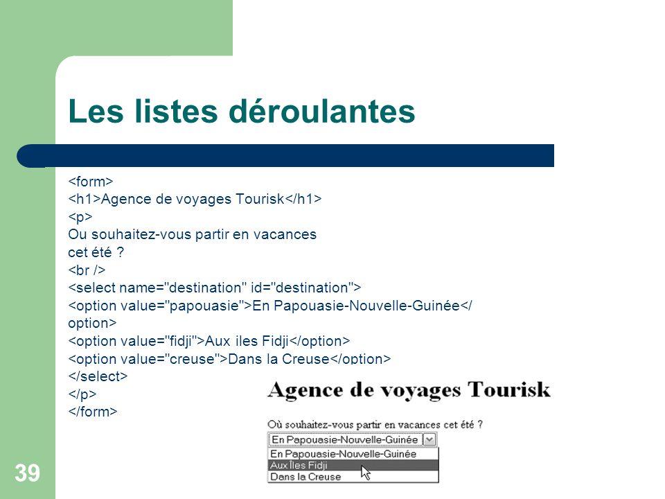 39 Les listes déroulantes Agence de voyages Tourisk Ou souhaitez-vous partir en vacances cet été ? En Papouasie-Nouvelle-Guinée</ option> Aux iles Fid
