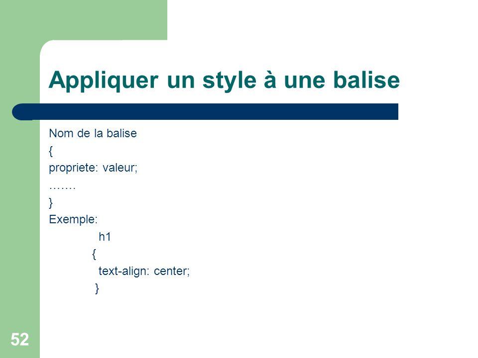 52 Appliquer un style à une balise Nom de la balise { propriete: valeur; ……. } Exemple: h1 { text-align: center; }