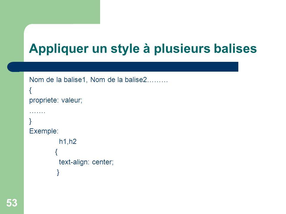 53 Appliquer un style à plusieurs balises Nom de la balise1, Nom de la balise2……… { propriete: valeur; ……. } Exemple: h1,h2 { text-align: center; }