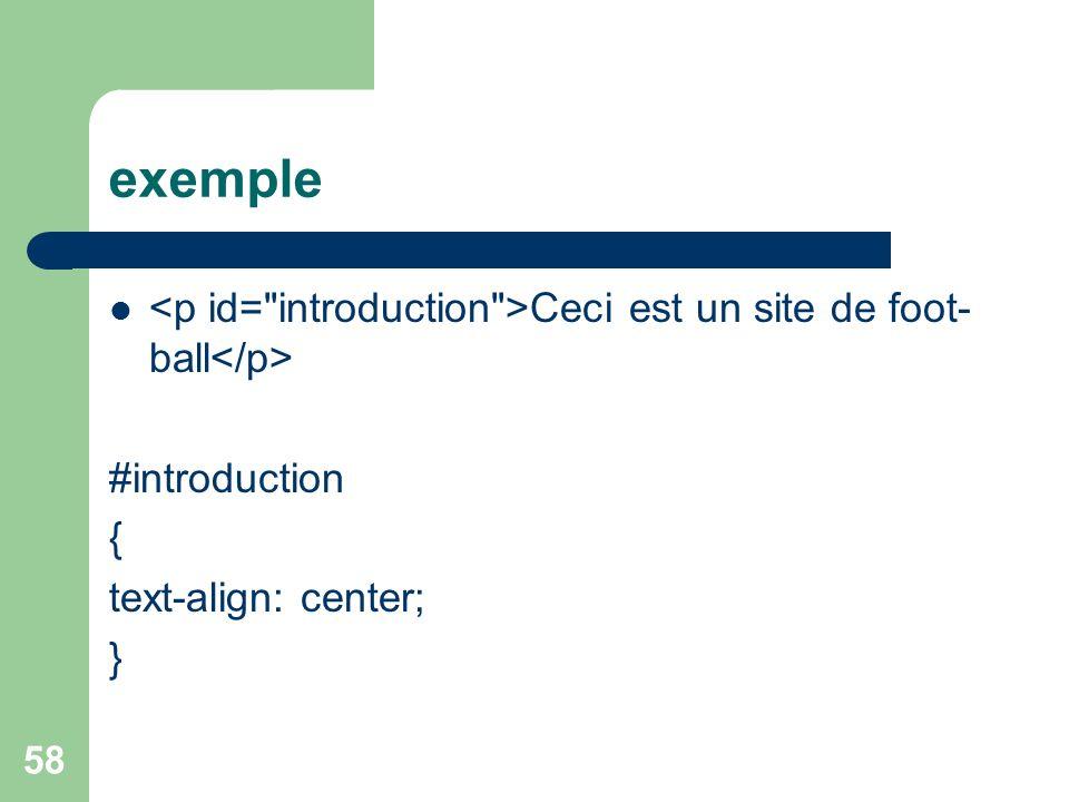 58 exemple Ceci est un site de foot- ball #introduction { text-align: center; }