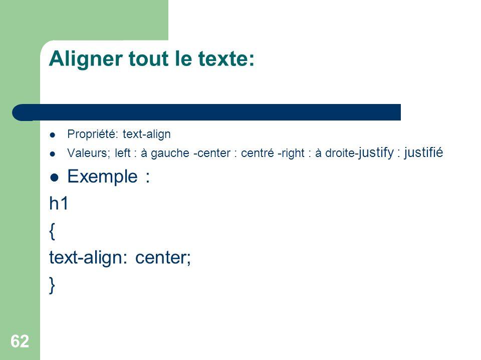 62 Aligner tout le texte: Propriété: text-align Valeurs; left : à gauche -center : centré -right : à droite- justify : justifié Exemple : h1 { text-align: center; }