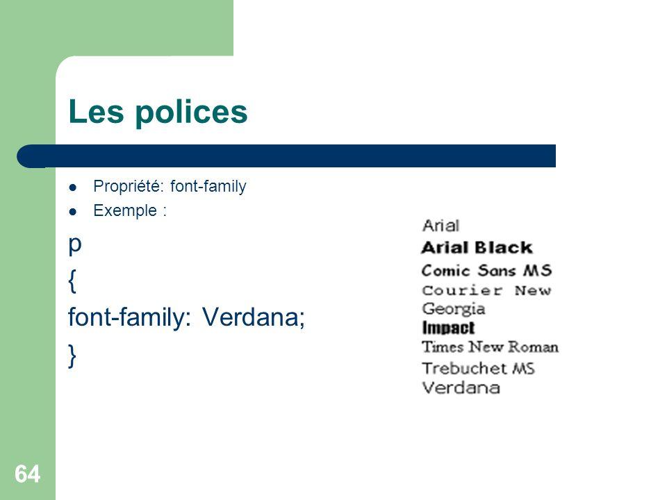 64 Les polices Propriété: font-family Exemple : p { font-family: Verdana; }
