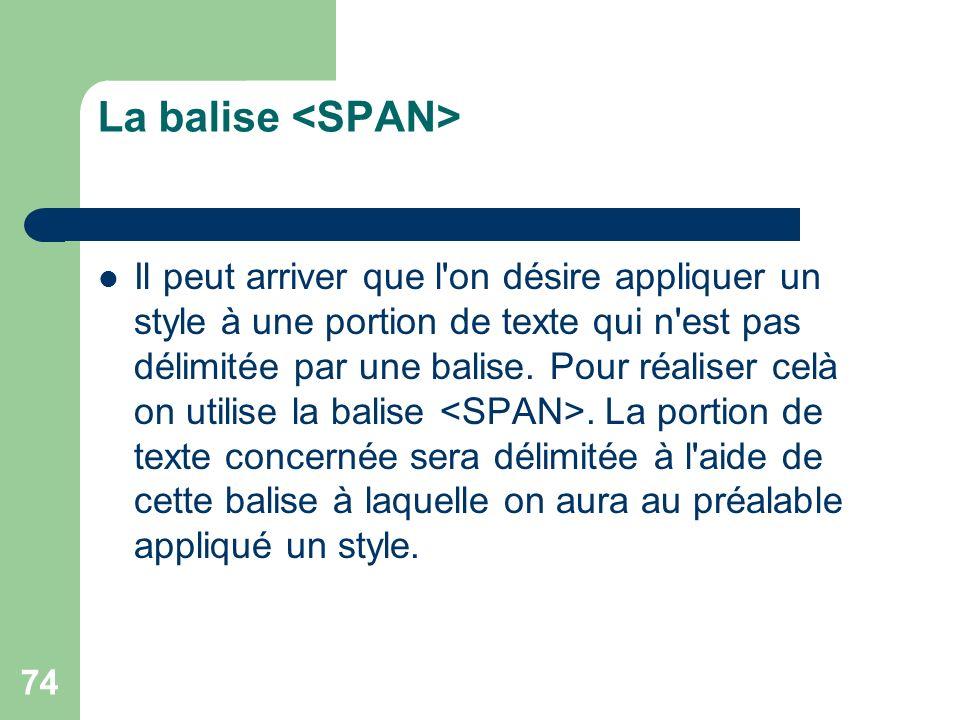 74 La balise Il peut arriver que l on désire appliquer un style à une portion de texte qui n est pas délimitée par une balise.