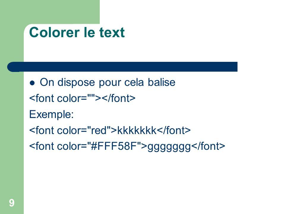 Colorer le text On dispose pour cela balise Exemple: kkkkkkk ggggggg 9