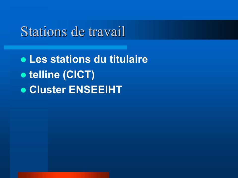 Stations de travail Les stations du titulaire telline (CICT) Cluster ENSEEIHT