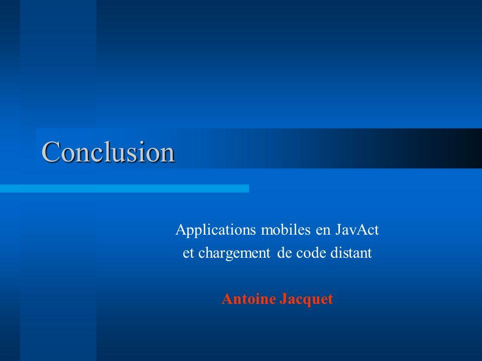 Conclusion Applications mobiles en JavAct et chargement de code distant Antoine Jacquet
