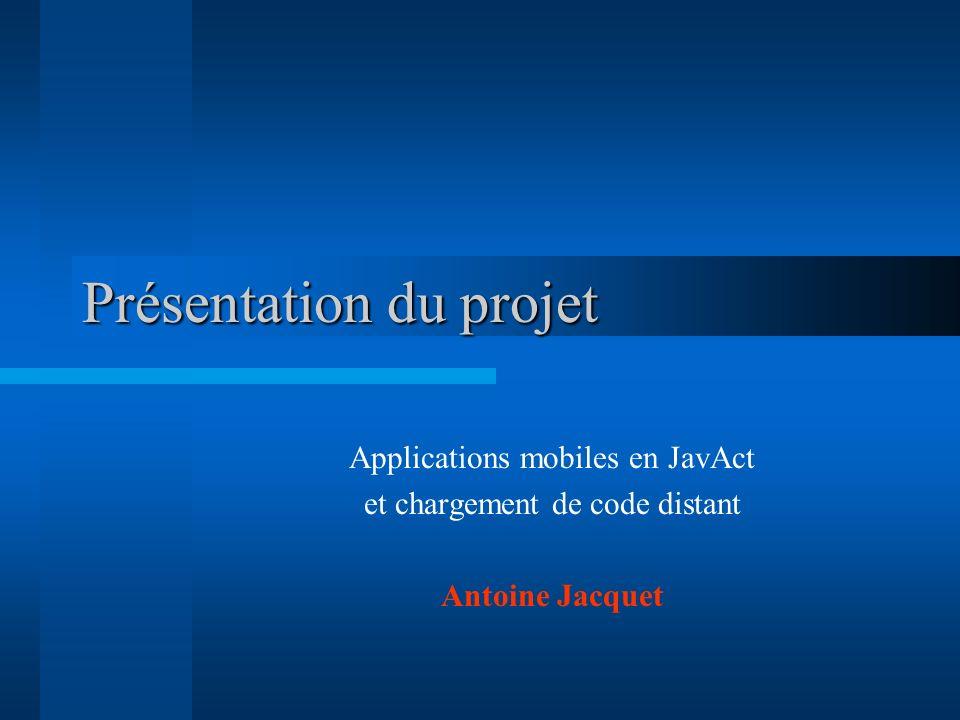 Présentation du projet Applications mobiles en JavAct et chargement de code distant Antoine Jacquet