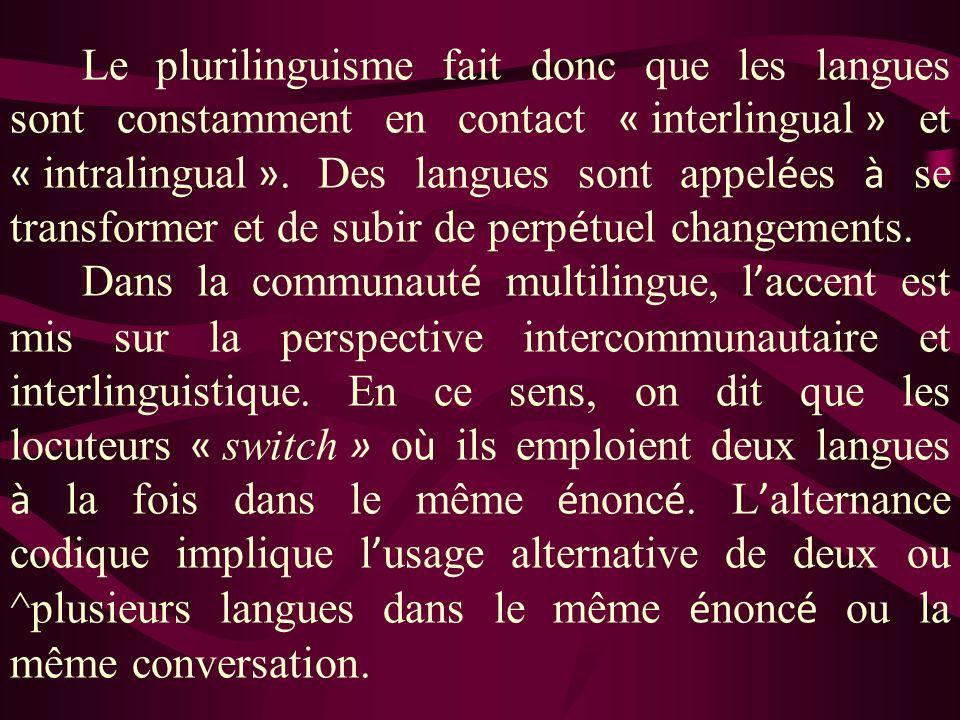 Le plurilinguisme fait donc que les langues sont constamment en contact « interlingual » et « intralingual ». Des langues sont appel é es à se transfo