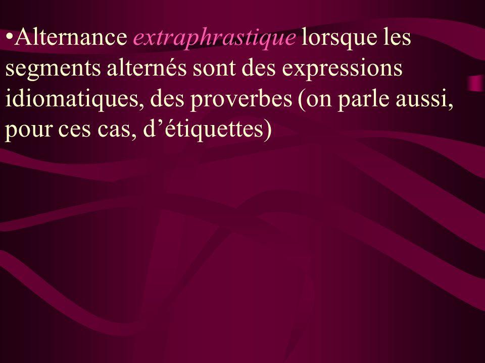 Alternance extraphrastique lorsque les segments alternés sont des expressions idiomatiques, des proverbes (on parle aussi, pour ces cas, détiquettes)