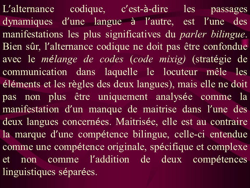 L alternance codique, c est- à -dire les passages dynamiques d une langue à l autre, est l une des manifestations les plus significatives du parler bi