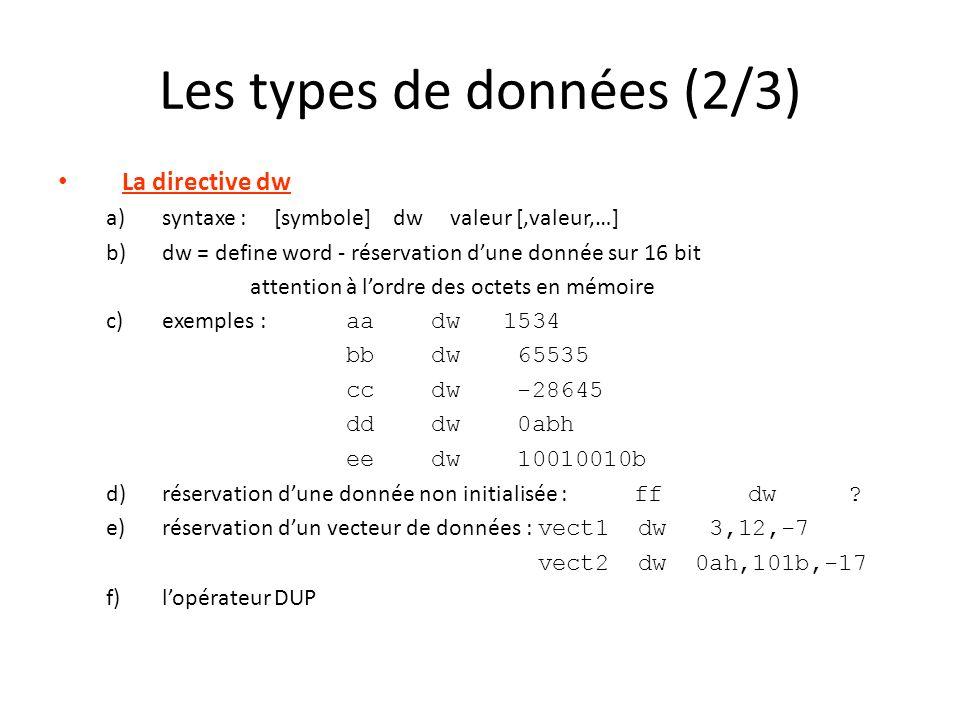 Les types de données (2/3) La directive dw a)syntaxe : [symbole] dw valeur [,valeur,…] b)dw = define word - réservation dune donnée sur 16 bit attenti