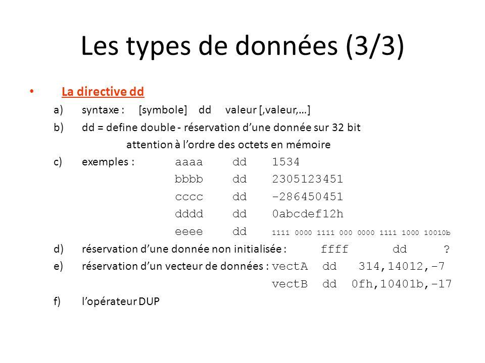 Les types de données (3/3) La directive dd a)syntaxe : [symbole] dd valeur [,valeur,…] b)dd = define double - réservation dune donnée sur 32 bit atten